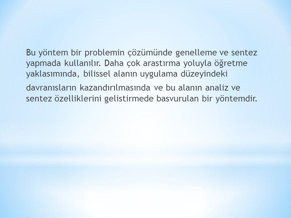 Bu yöntem bir problemin çözümünde genelleme ve sentez yapmada kullanılır.