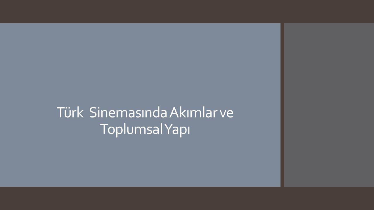 Türk Sinemasında Akımlar ve Toplumsal Yapı