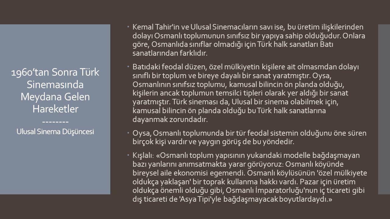 Kemal Tahir in ve Ulusal Sinemacıların savı ise, bu üretim ilişkilerinden dolayı Osmanlı toplumunun sınıfsız bir yapıya sahip olduğudur. Onlara göre, Osmanlıda sınıflar olmadığı için Türk halk sanatları Batı sanatlarından farklıdır.
