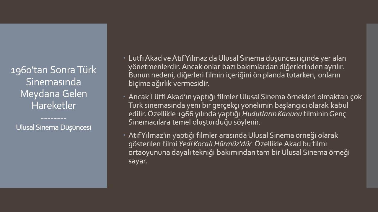 Lütfi Akad ve Atıf Yılmaz da Ulusal Sinema düşüncesi içinde yer alan yönetmenlerdir. Ancak onlar bazı bakımlardan diğerlerinden ayrılır. Bunun nedeni, diğerleri filmin içeriğini ön planda tutarken, onların biçime ağırlık vermesidir.