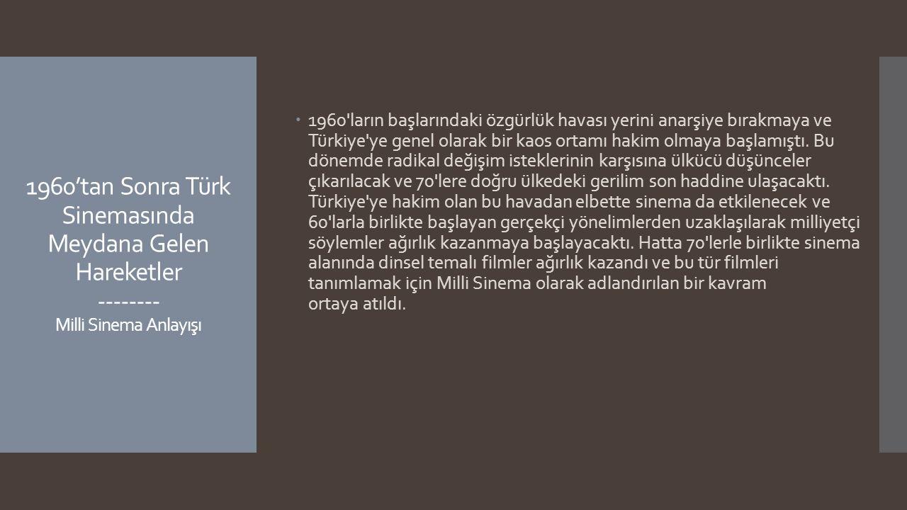 1960 ların başlarındaki özgürlük havası yerini anarşiye bırakmaya ve Türkiye ye genel olarak bir kaos ortamı hakim olmaya başlamıştı. Bu dönemde radikal değişim isteklerinin karşısına ülkücü düşünceler çıkarılacak ve 70 lere doğru ülkedeki gerilim son haddine ulaşacaktı. Türkiye ye hakim olan bu havadan elbette sinema da etkilenecek ve 60 larla birlikte başlayan gerçekçi yönelimlerden uzaklaşılarak milliyetçi söylemler ağırlık kazanmaya başlayacaktı. Hatta 70 lerle birlikte sinema alanında dinsel temalı filmler ağırlık kazandı ve bu tür filmleri tanımlamak için Milli Sinema olarak adlandırılan bir kavram ortaya atıldı.
