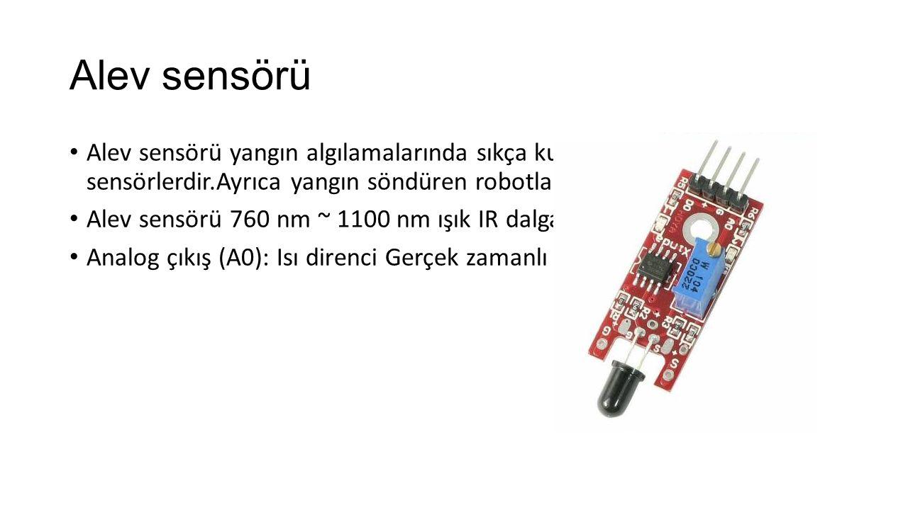 Alev sensörü Alev sensörü yangın algılamalarında sıkça kullanılan sensörlerdir.Ayrıca yangın söndüren robotlarda da kullanılmaktadır.