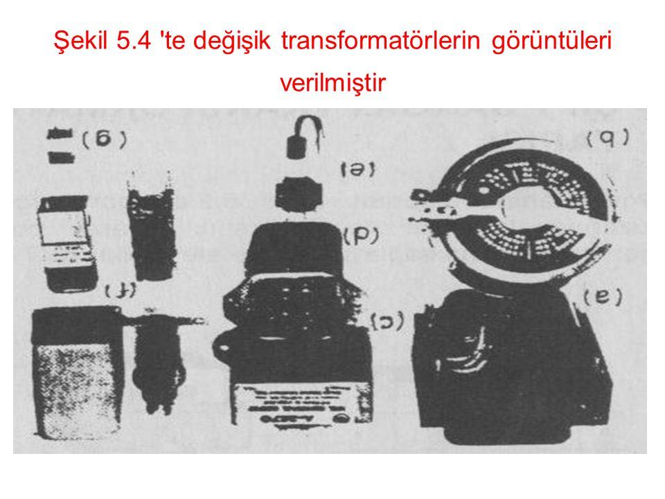 Şekil 5.4 te değişik transformatörlerin görüntüleri verilmiştir