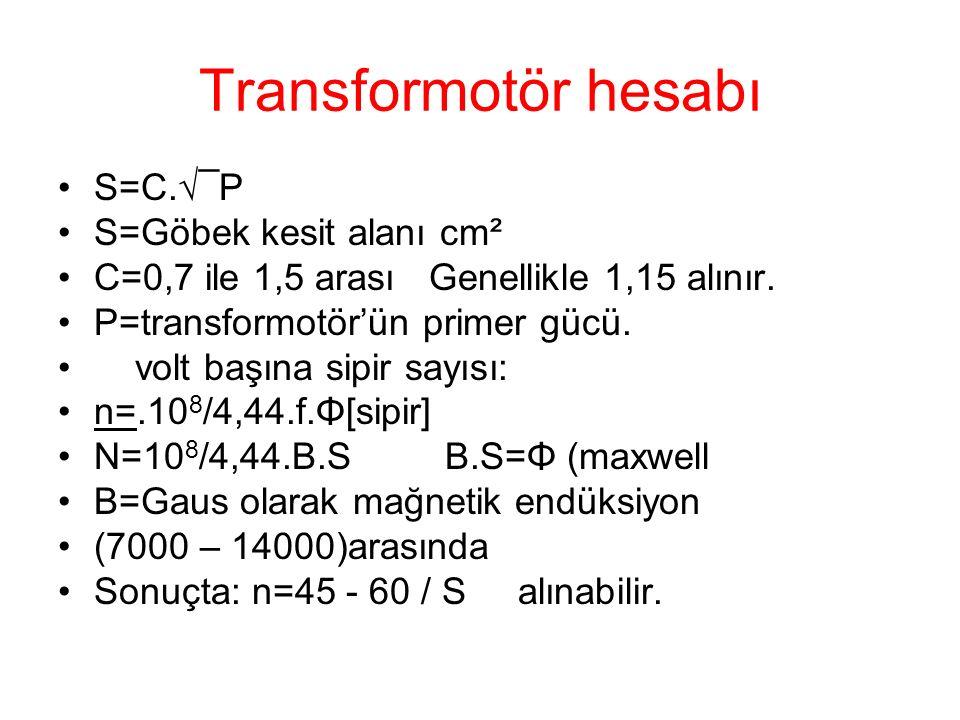 Transformotör hesabı S=C.√¯P S=Göbek kesit alanı cm²