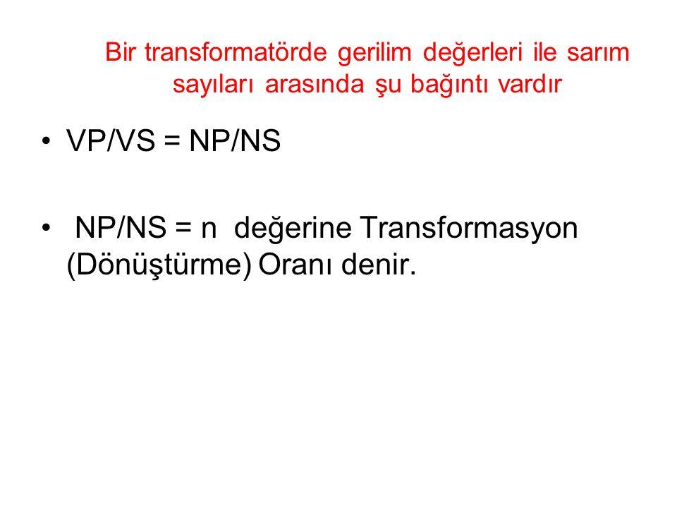 NP/NS = n değerine Transformasyon (Dönüştürme) Oranı denir.