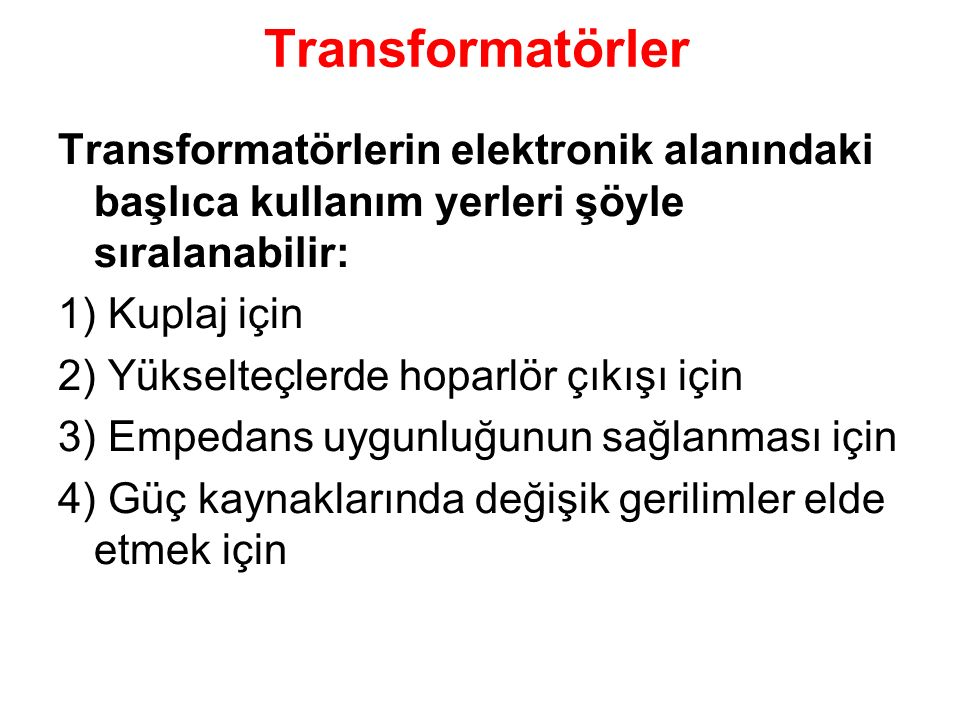 Transformatörler Transformatörlerin elektronik alanındaki başlıca kullanım yerleri şöyle sıralanabilir: