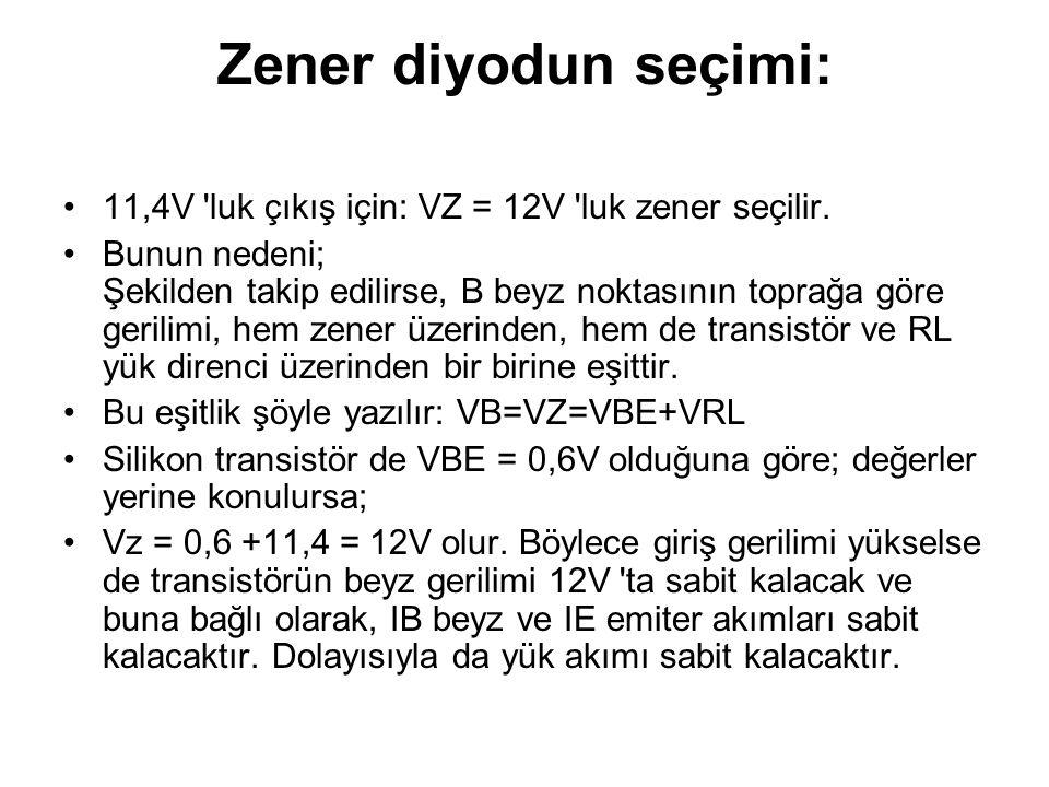 Zener diyodun seçimi: 11,4V luk çıkış için: VZ = 12V luk zener seçilir.