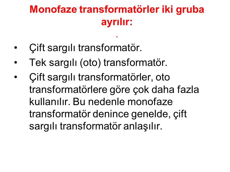 Monofaze transformatörler iki gruba ayrılır: .