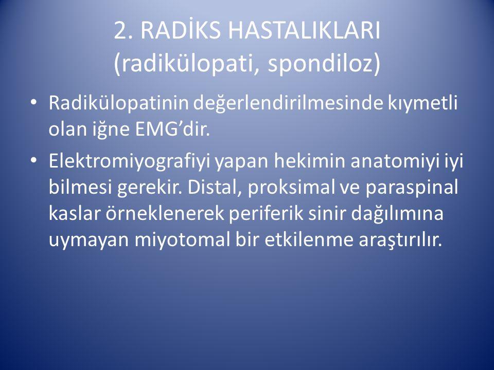 2. RADİKS HASTALIKLARI (radikülopati, spondiloz)