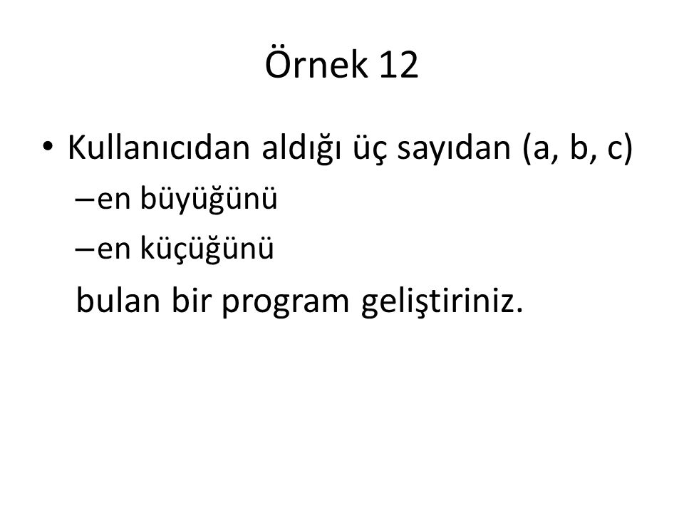 Örnek 12 Kullanıcıdan aldığı üç sayıdan (a, b, c)
