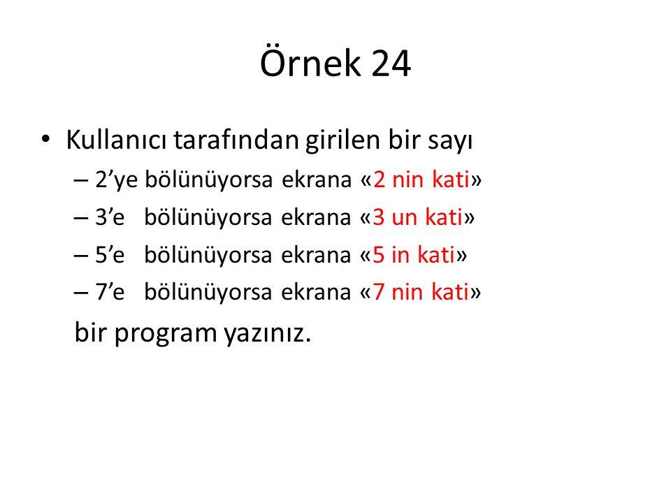 Örnek 24 Kullanıcı tarafından girilen bir sayı bir program yazınız.