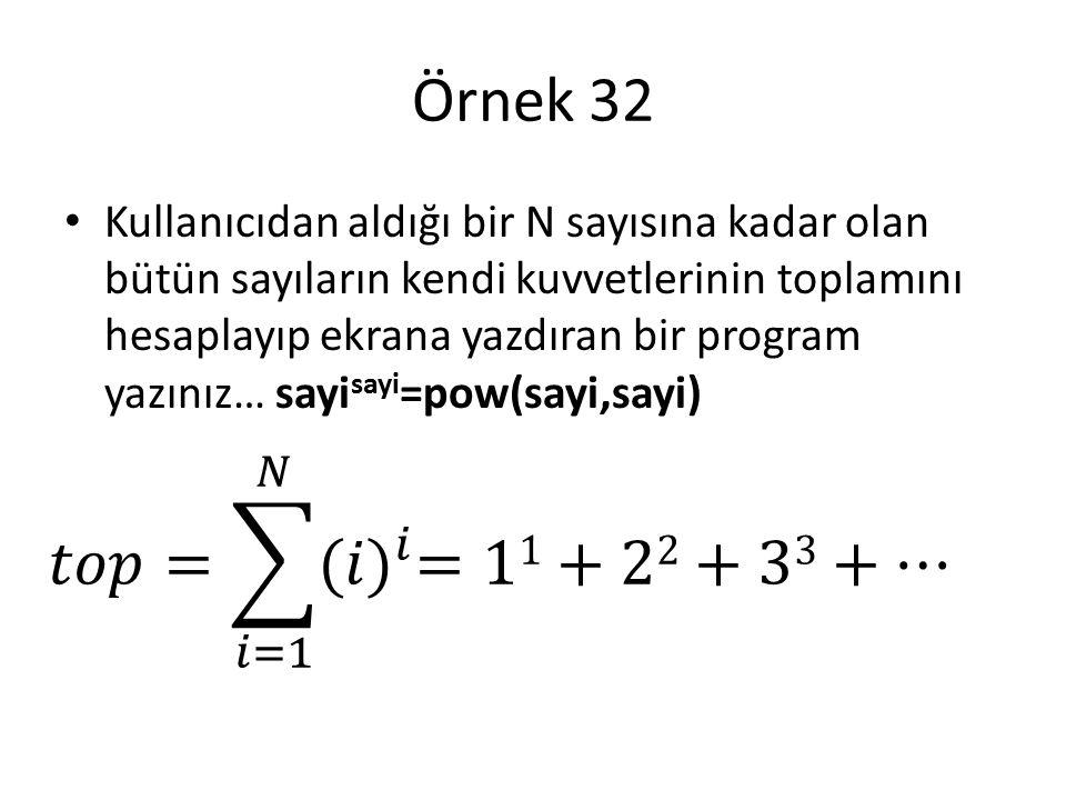 Örnek 32 𝑡𝑜𝑝= 𝑖=1 𝑁 (𝑖) 𝑖 =11+22+33+…