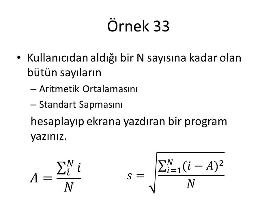 Örnek 33 Kullanıcıdan aldığı bir N sayısına kadar olan bütün sayıların. Aritmetik Ortalamasını. Standart Sapmasını.