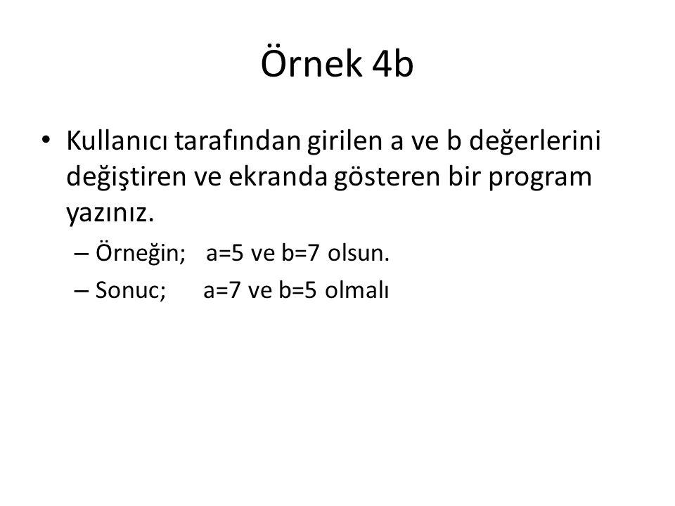 Örnek 4b Kullanıcı tarafından girilen a ve b değerlerini değiştiren ve ekranda gösteren bir program yazınız.