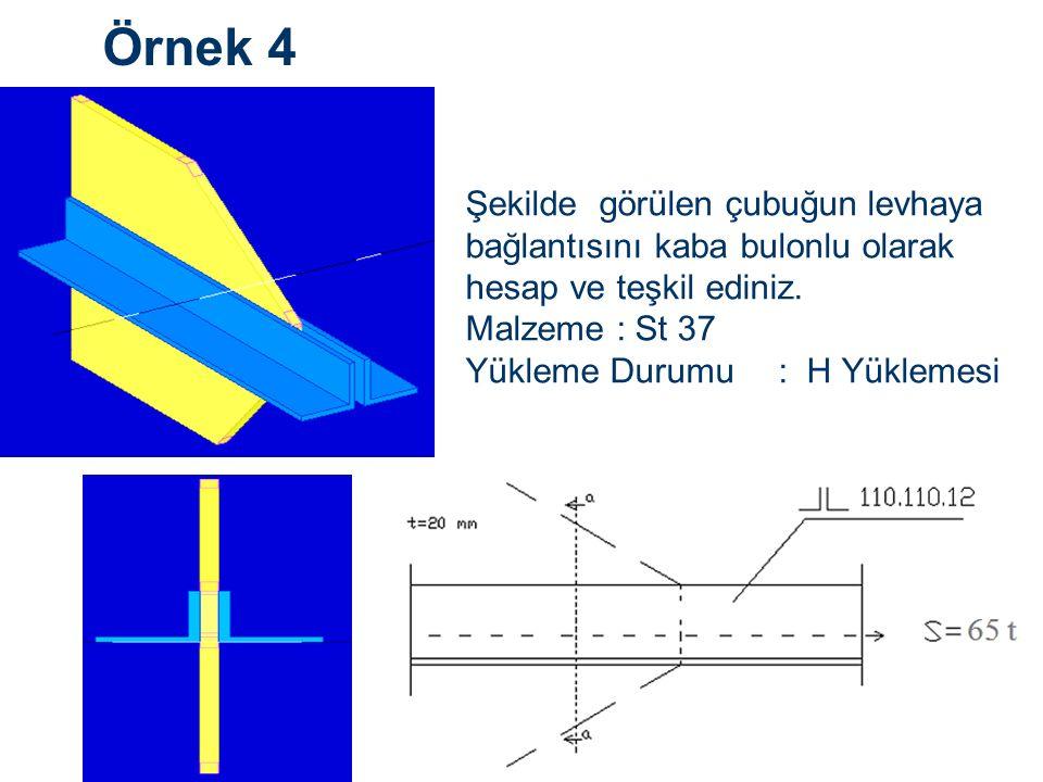Örnek 4 Şekilde görülen çubuğun levhaya bağlantısını kaba bulonlu olarak hesap ve teşkil ediniz. Malzeme : St 37.