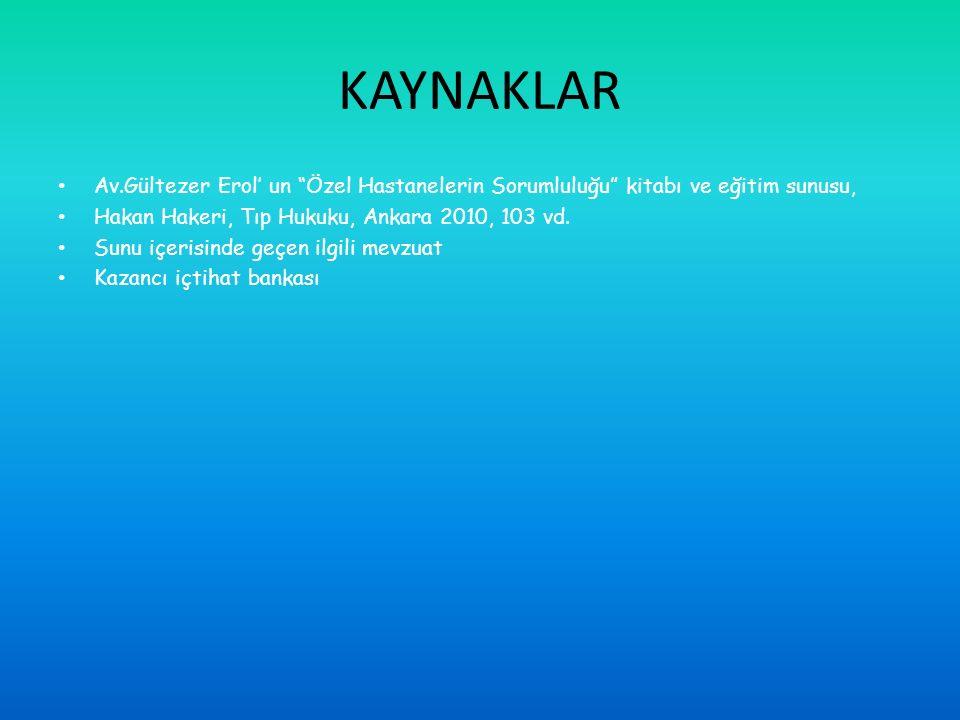 KAYNAKLAR Av.Gültezer Erol' un Özel Hastanelerin Sorumluluğu kitabı ve eğitim sunusu, Hakan Hakeri, Tıp Hukuku, Ankara 2010, 103 vd.