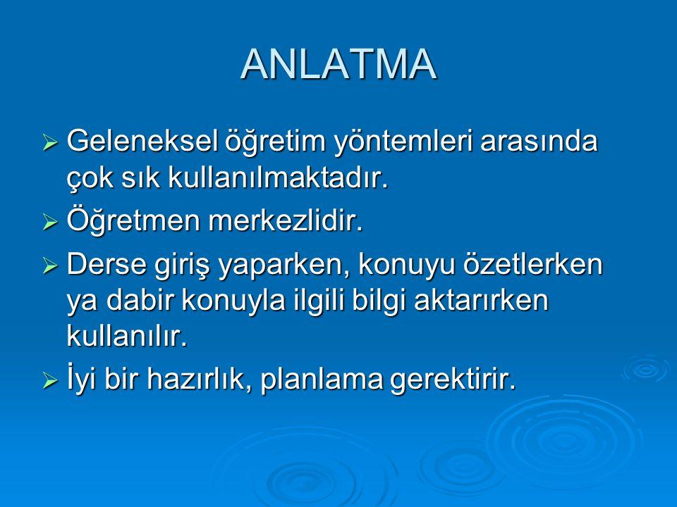 ANLATMA Geleneksel öğretim yöntemleri arasında çok sık kullanılmaktadır. Öğretmen merkezlidir.