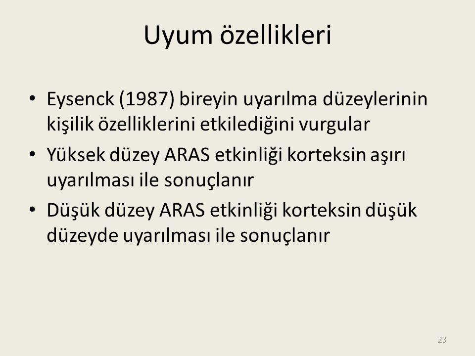 Uyum özellikleri Eysenck (1987) bireyin uyarılma düzeylerinin kişilik özelliklerini etkilediğini vurgular.