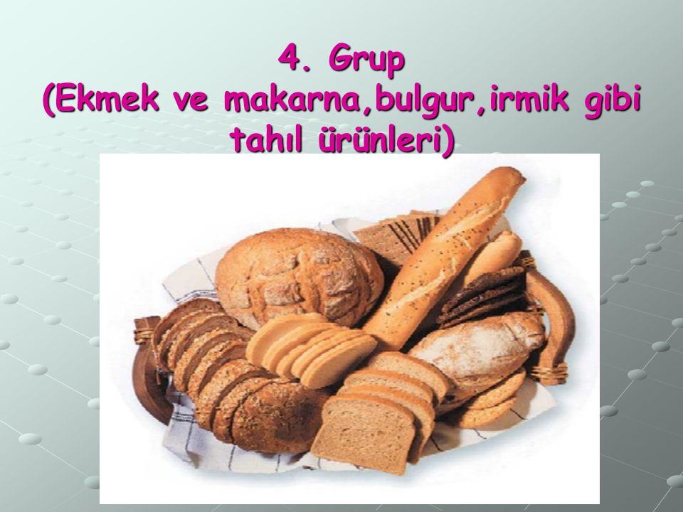 4. Grup (Ekmek ve makarna,bulgur,irmik gibi tahıl ürünleri)