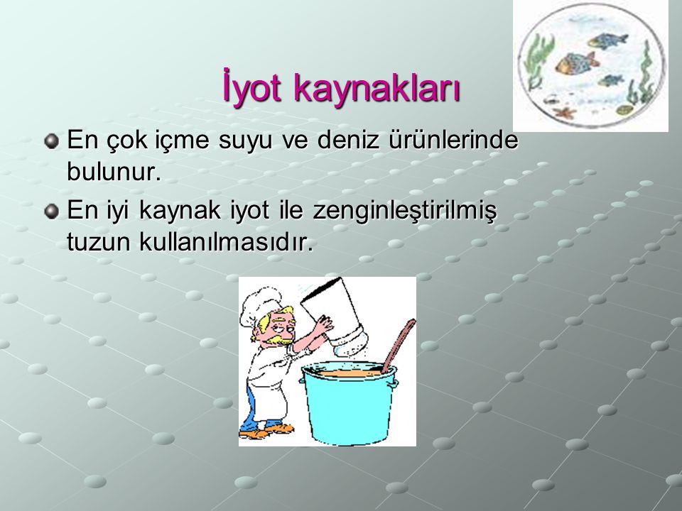 İyot kaynakları En çok içme suyu ve deniz ürünlerinde bulunur.
