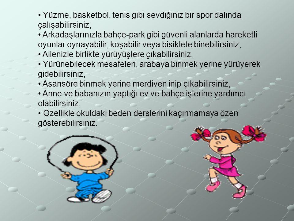 • Yüzme, basketbol, tenis gibi sevdiğiniz bir spor dalında çalışabilirsiniz,