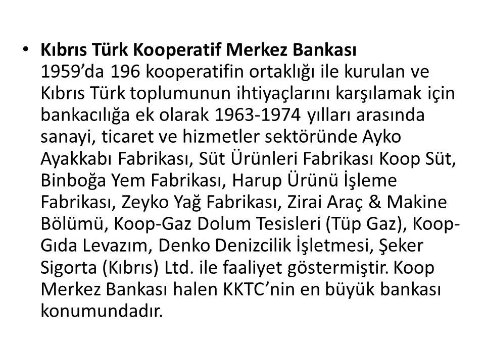 Kıbrıs Türk Kooperatif Merkez Bankası 1959'da 196 kooperatifin ortaklığı ile kurulan ve Kıbrıs Türk toplumunun ihtiyaçlarını karşılamak için bankacılığa ek olarak 1963-1974 yılları arasında sanayi, ticaret ve hizmetler sektöründe Ayko Ayakkabı Fabrikası, Süt Ürünleri Fabrikası Koop Süt, Binboğa Yem Fabrikası, Harup Ürünü İşleme Fabrikası, Zeyko Yağ Fabrikası, Zirai Araç & Makine Bölümü, Koop-Gaz Dolum Tesisleri (Tüp Gaz), Koop-Gıda Levazım, Denko Denizcilik İşletmesi, Şeker Sigorta (Kıbrıs) Ltd.