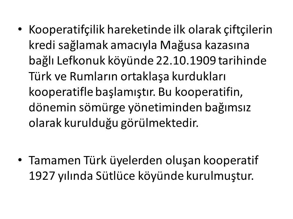 Kooperatifçilik hareketinde ilk olarak çiftçilerin kredi sağlamak amacıyla Mağusa kazasına bağlı Lefkonuk köyünde 22.10.1909 tarihinde Türk ve Rumların ortaklaşa kurdukları kooperatifle başlamıştır. Bu kooperatifin, dönemin sömürge yönetiminden bağımsız olarak kurulduğu görülmektedir.