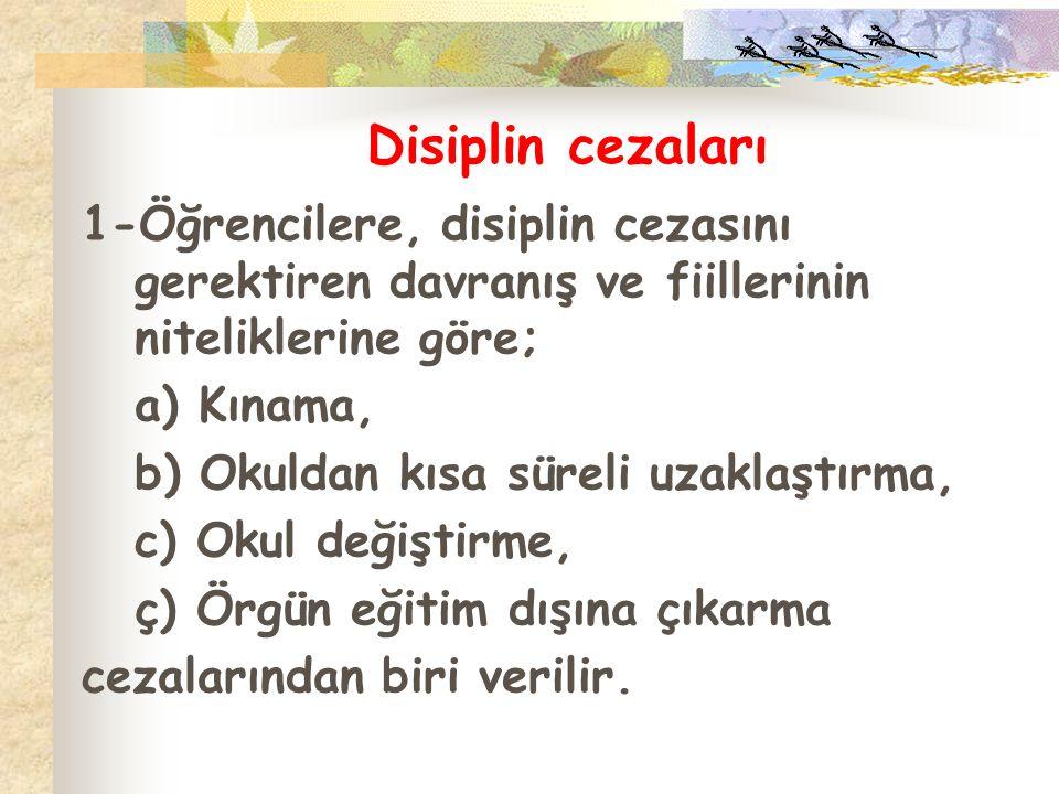 Disiplin cezaları 1-Öğrencilere, disiplin cezasını gerektiren davranış ve fiillerinin niteliklerine göre;