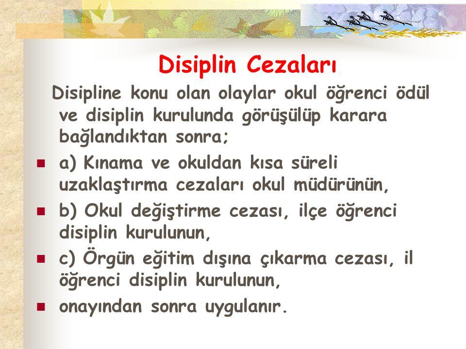 Disiplin Cezaları Disipline konu olan olaylar okul öğrenci ödül ve disiplin kurulunda görüşülüp karara bağlandıktan sonra;