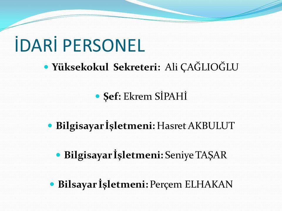 İDARİ PERSONEL Yüksekokul Sekreteri: Ali ÇAĞLIOĞLU Şef: Ekrem SİPAHİ