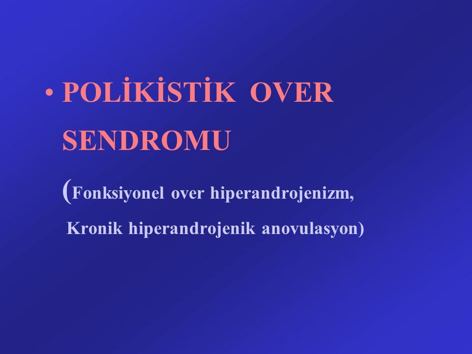 POLİKİSTİK OVER SENDROMU (Fonksiyonel over hiperandrojenizm, Kronik hiperandrojenik anovulasyon)