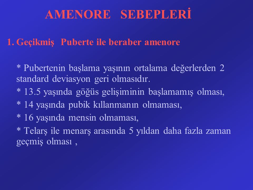 AMENORE SEBEPLERİ 1. Geçikmiş Puberte ile beraber amenore