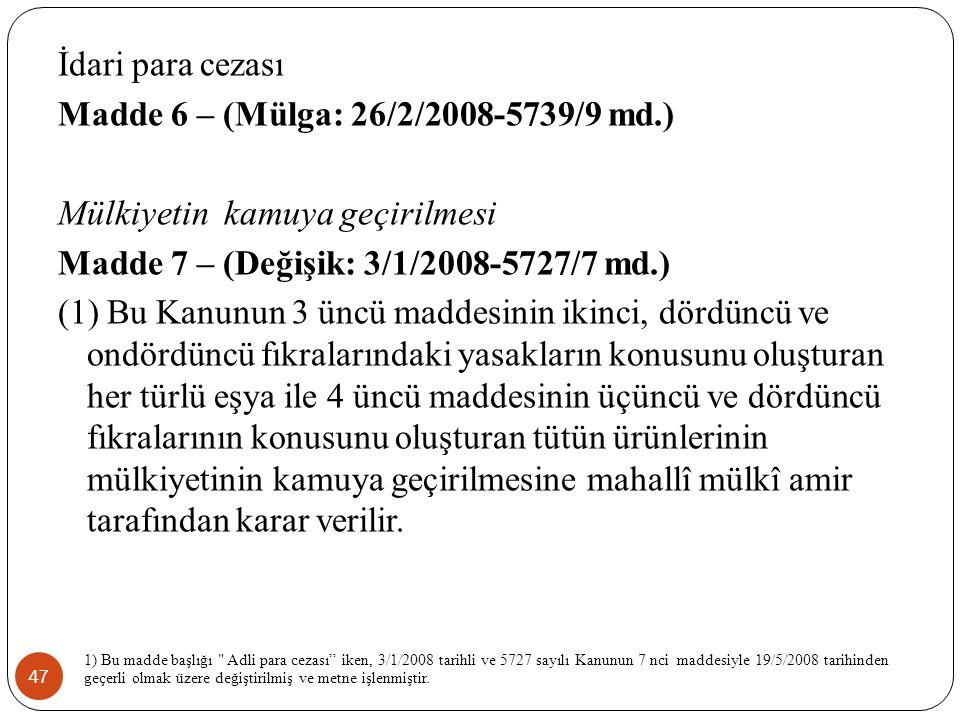 Madde 6 – (Mülga: 26/2/2008-5739/9 md.) Mülkiyetin kamuya geçirilmesi