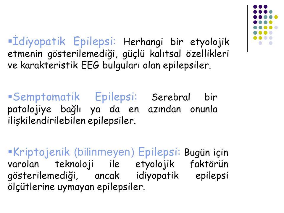 İdiyopatik Epilepsi: Herhangi bir etyolojik etmenin gösterilemediği, güçlü kalıtsal özellikleri ve karakteristik EEG bulguları olan epilepsiler.