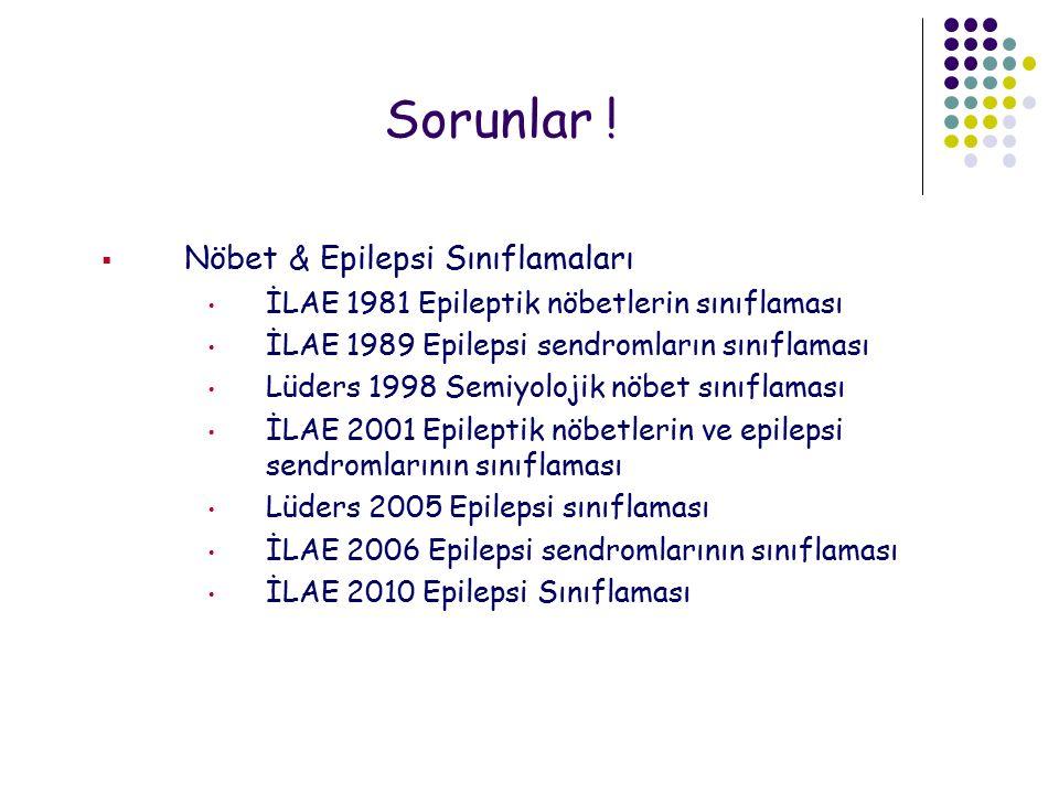 Sorunlar ! Nöbet & Epilepsi Sınıflamaları