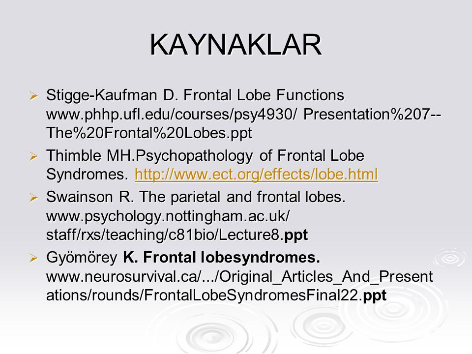 KAYNAKLAR Stigge-Kaufman D. Frontal Lobe Functions www.phhp.ufl.edu/courses/psy4930/ Presentation%207--The%20Frontal%20Lobes.ppt.