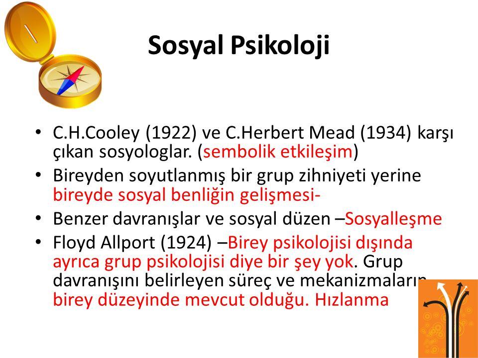 Sosyal Psikoloji C.H.Cooley (1922) ve C.Herbert Mead (1934) karşı çıkan sosyologlar. (sembolik etkileşim)