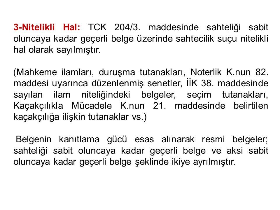 3-Nitelikli Hal: TCK 204/3. maddesinde sahteliği sabit oluncaya kadar geçerli belge üzerinde sahtecilik suçu nitelikli hal olarak sayılmıştır.