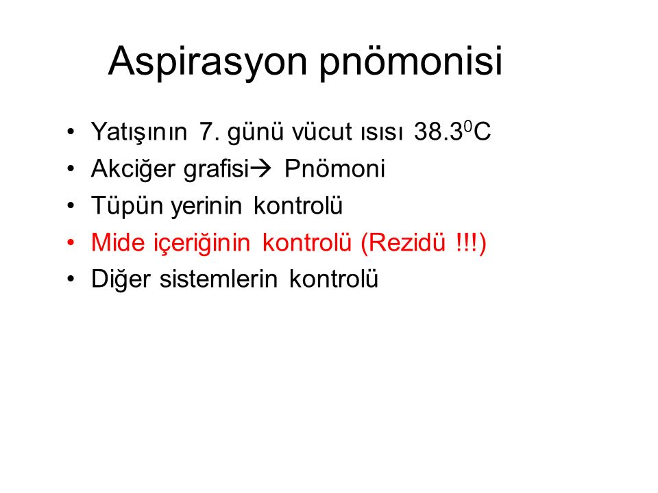 Aspirasyon pnömonisi Yatışının 7. günü vücut ısısı 38.30C