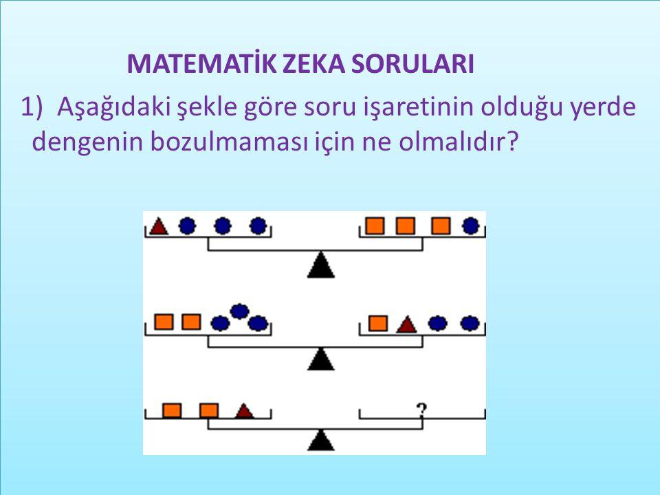 MATEMATİK ZEKA SORULARI 1) Aşağıdaki şekle göre soru işaretinin olduğu yerde dengenin bozulmaması için ne olmalıdır