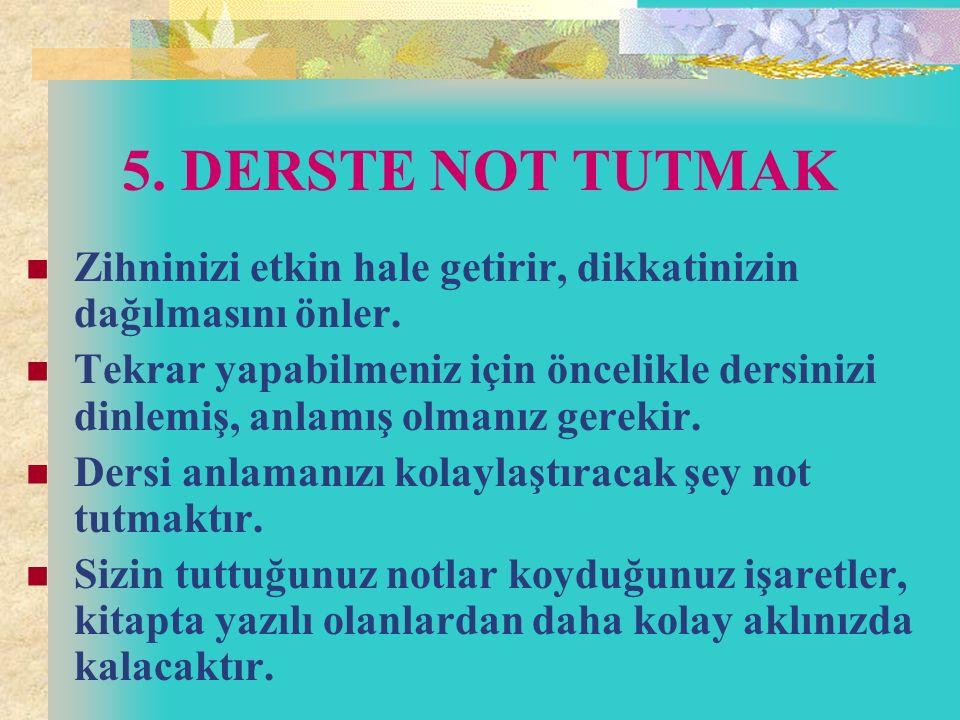5. DERSTE NOT TUTMAK Zihninizi etkin hale getirir, dikkatinizin dağılmasını önler.