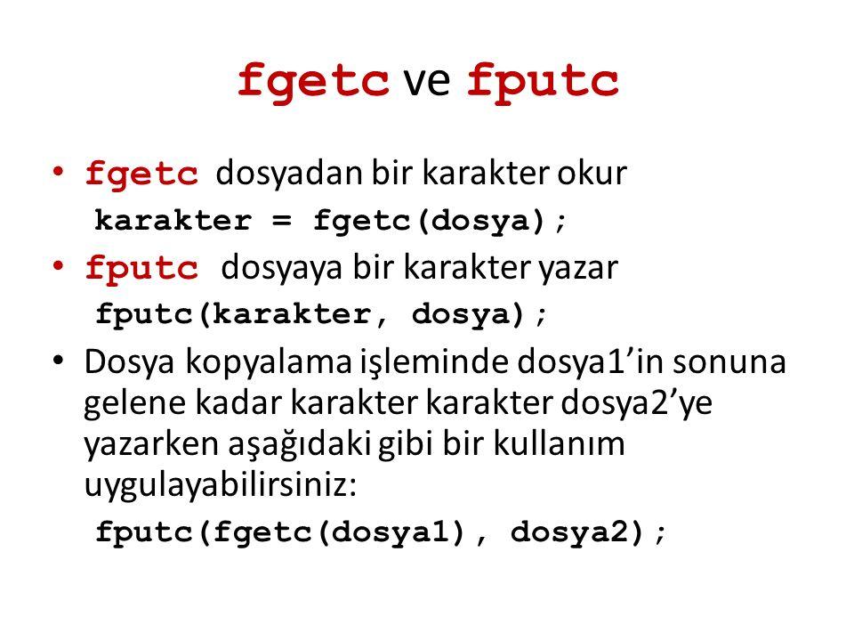 fgetc ve fputc fgetc dosyadan bir karakter okur