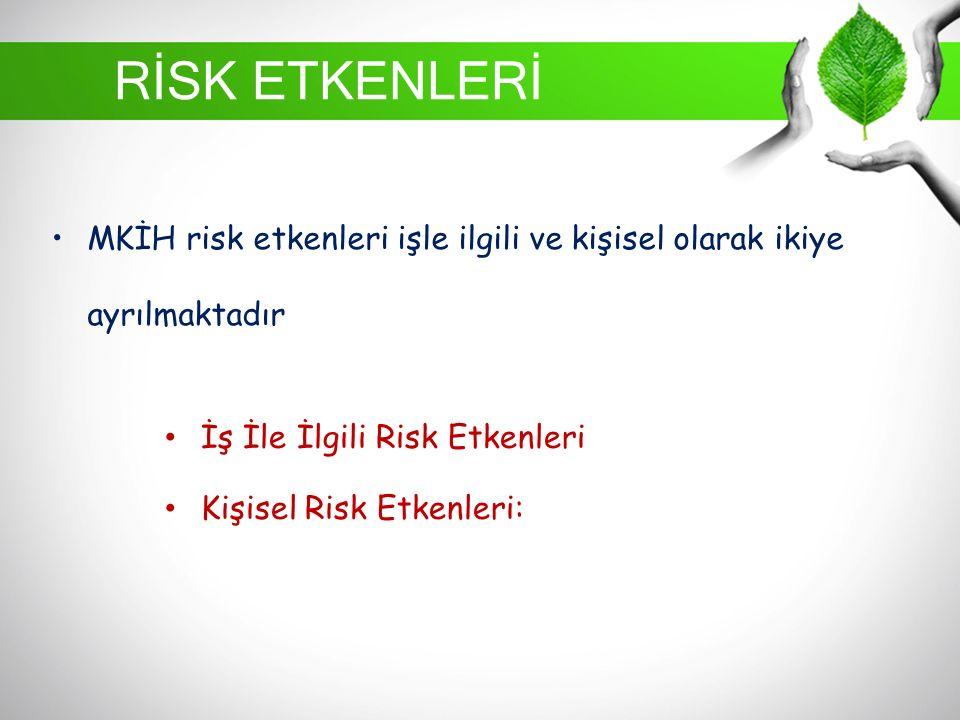 RİSK ETKENLERİ MKİH risk etkenleri işle ilgili ve kişisel olarak ikiye ayrılmaktadır. İş İle İlgili Risk Etkenleri.