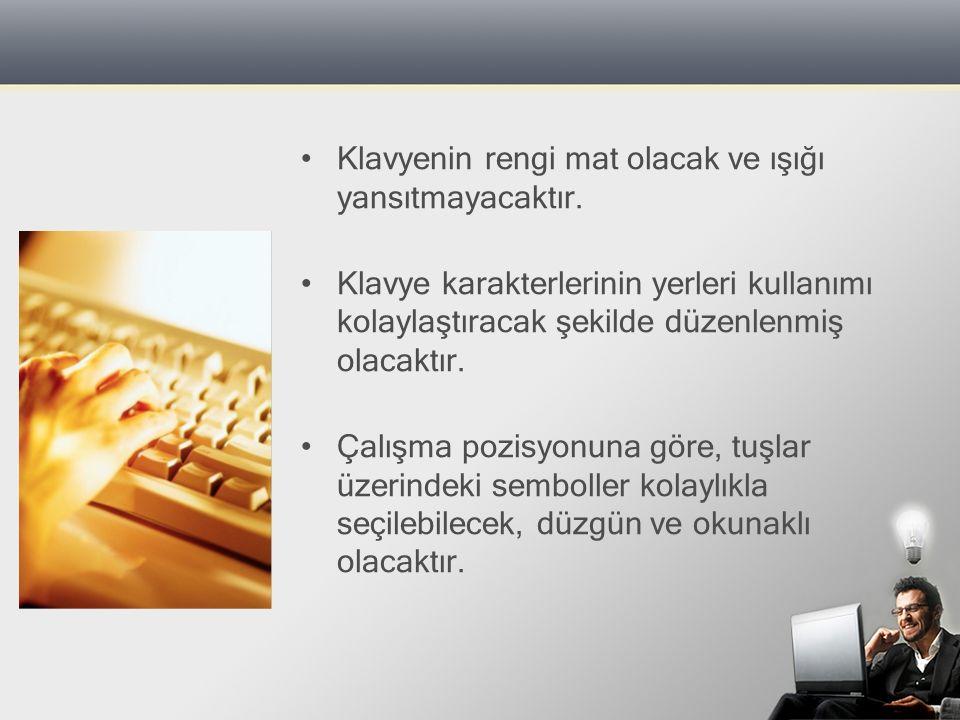 Klavyenin rengi mat olacak ve ışığı yansıtmayacaktır.