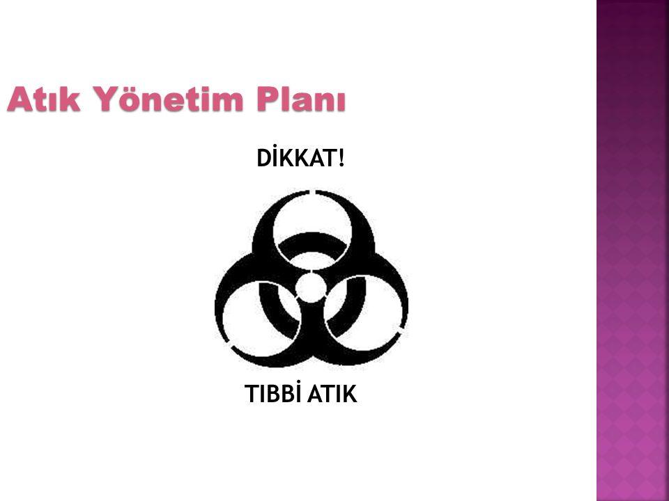 Atık Yönetim Planı DİKKAT! TIBBİ ATIK