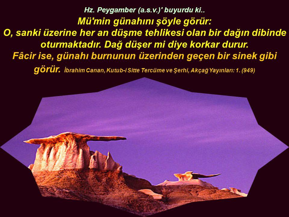 Hz. Peygamber (a.s.v.) buyurdu ki.. Mü min günahını şöyle görür: