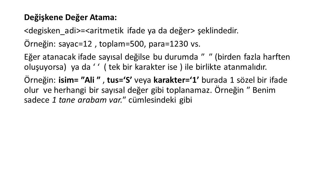Değişkene Değer Atama: <degisken_adi>=<aritmetik ifade ya da değer> şeklindedir.