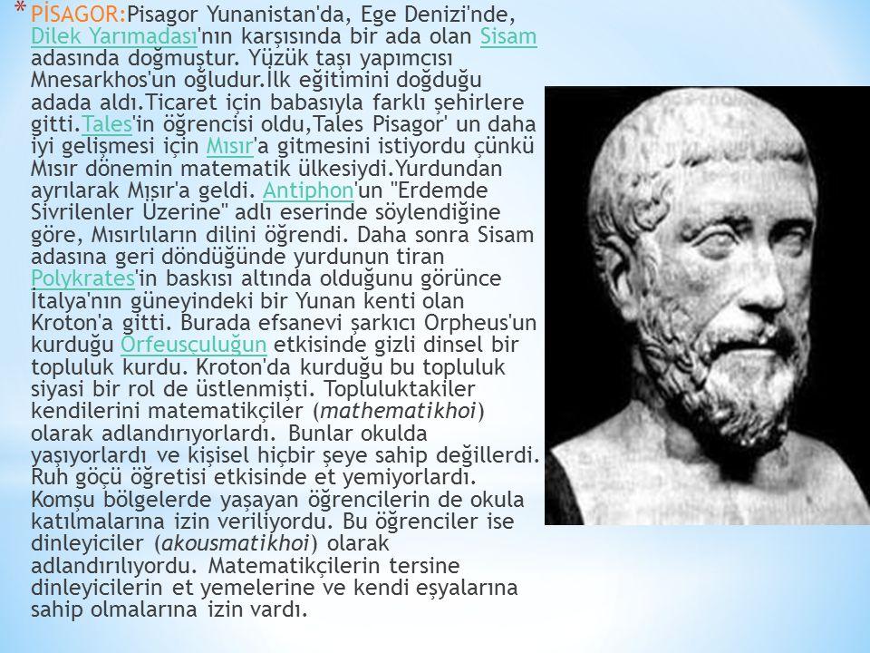 PİSAGOR:Pisagor Yunanistan da, Ege Denizi nde, Dilek Yarımadası nın karşısında bir ada olan Sisam adasında doğmuştur.
