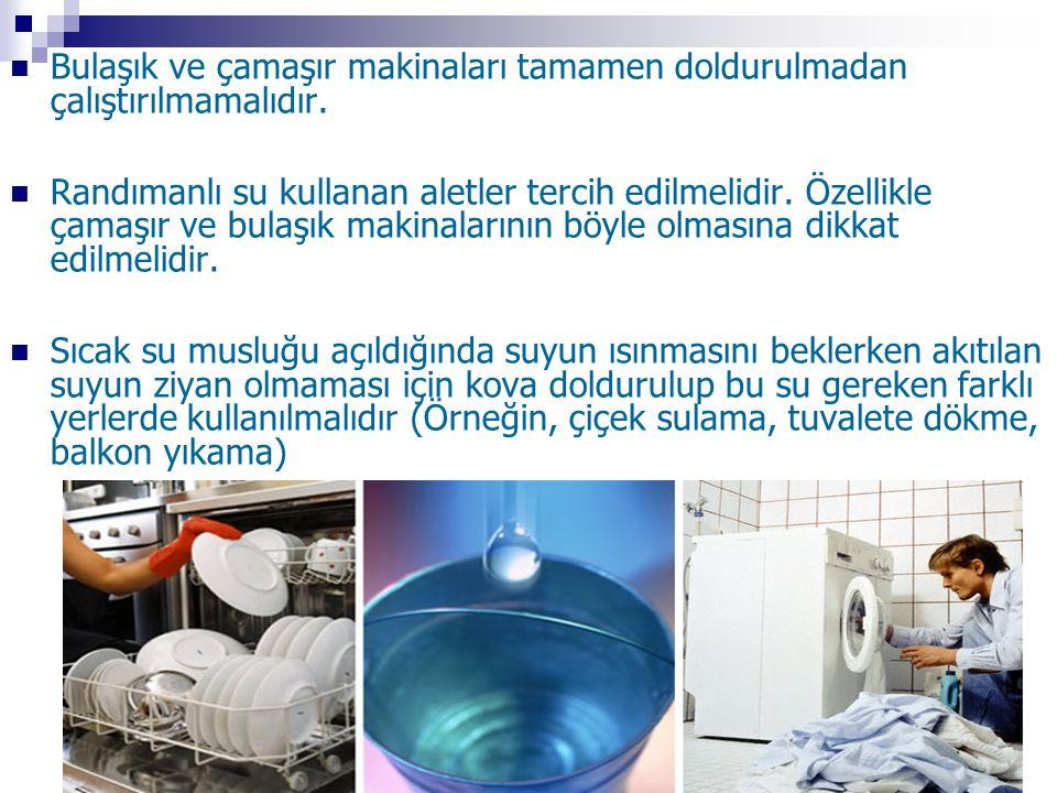 Bulaşık ve çamaşır makinaları tamamen doldurulmadan çalıştırılmamalıdır.