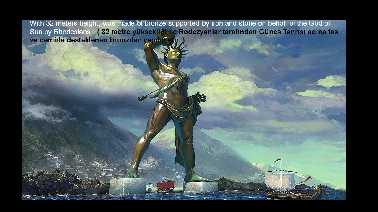 With 32 meters height, was made of bronze supported by iron and stone on behalf of the God of Sun by Rhodesians.